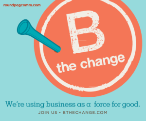 B the Change: B Corporation; Business; B2B; Marketing and Communications; Marketing for Good; B Corporation